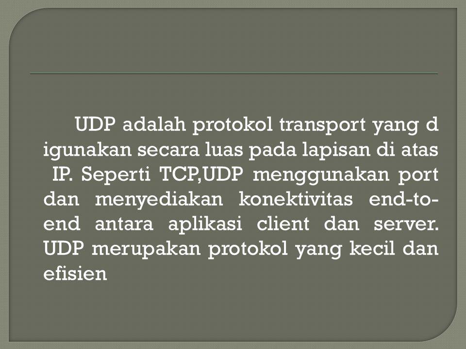 UDP adalah protokol transport yang d igunakan secara luas pada lapisan di atas IP.