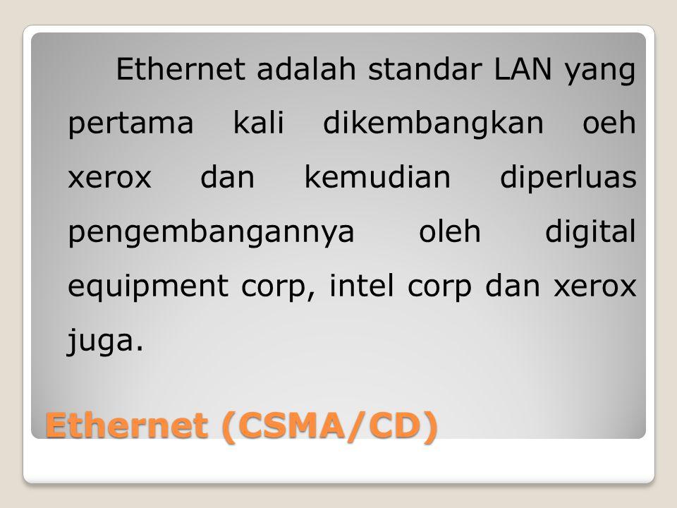 Ethernet (CSMA/CD) Ethernet adalah standar LAN yang pertama kali dikembangkan oeh xerox dan kemudian diperluas pengembangannya oleh digital equipment