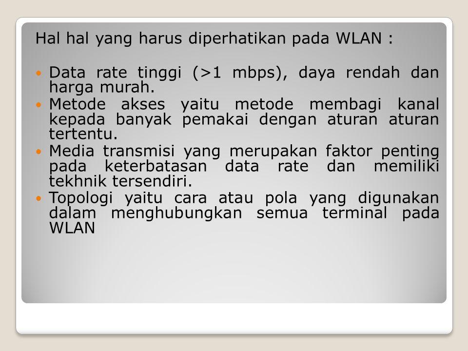 Hal hal yang harus diperhatikan pada WLAN : Data rate tinggi (>1 mbps), daya rendah dan harga murah. Metode akses yaitu metode membagi kanal kepada ba