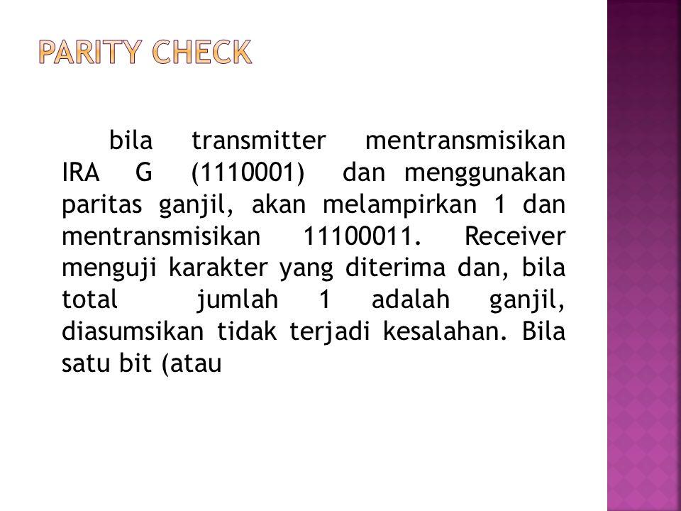 bila transmitter mentransmisikan IRA G (1110001) dan menggunakan paritas ganjil, akan melampirkan 1 dan mentransmisikan 11100011. Receiver menguji kar