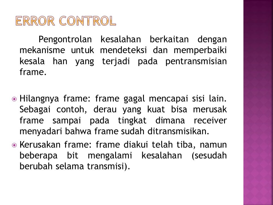 Pengontrolan kesalahan berkaitan dengan mekanisme untuk mendeteksi dan memperbaiki kesala han yang terjadi pada pentransmisian frame.  Hilangnya fram