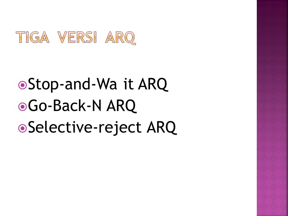  Stop-and-Wa it ARQ  Go-Back-N ARQ  Selective-reject ARQ