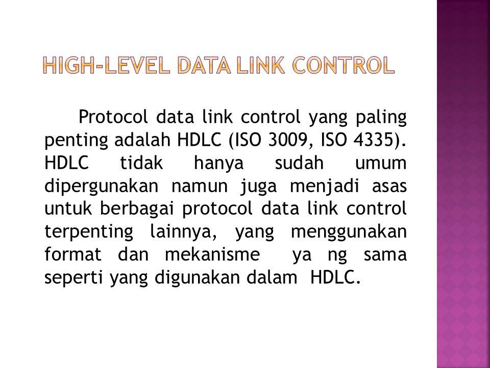 Protocol data link control yang paling penting adalah HDLC (ISO 3009, ISO 4335). HDLC tidak hanya sudah umum dipergunakan namun juga menjadi asas untu
