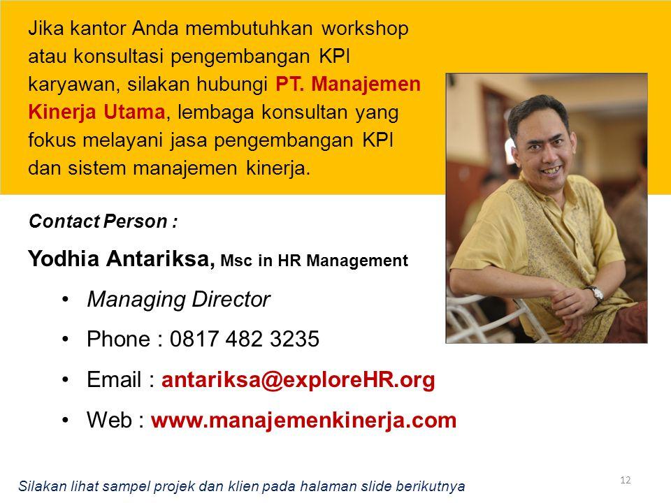 12 Contact Person : Yodhia Antariksa, Msc in HR Management Managing Director Phone : 0817 482 3235 Email : antariksa@exploreHR.org Web : www.manajemen
