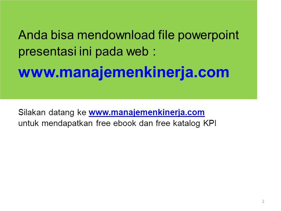2 Anda bisa mendownload file powerpoint presentasi ini pada web : www.manajemenkinerja.com Silakan datang ke www.manajemenkinerja.com untuk mendapatka