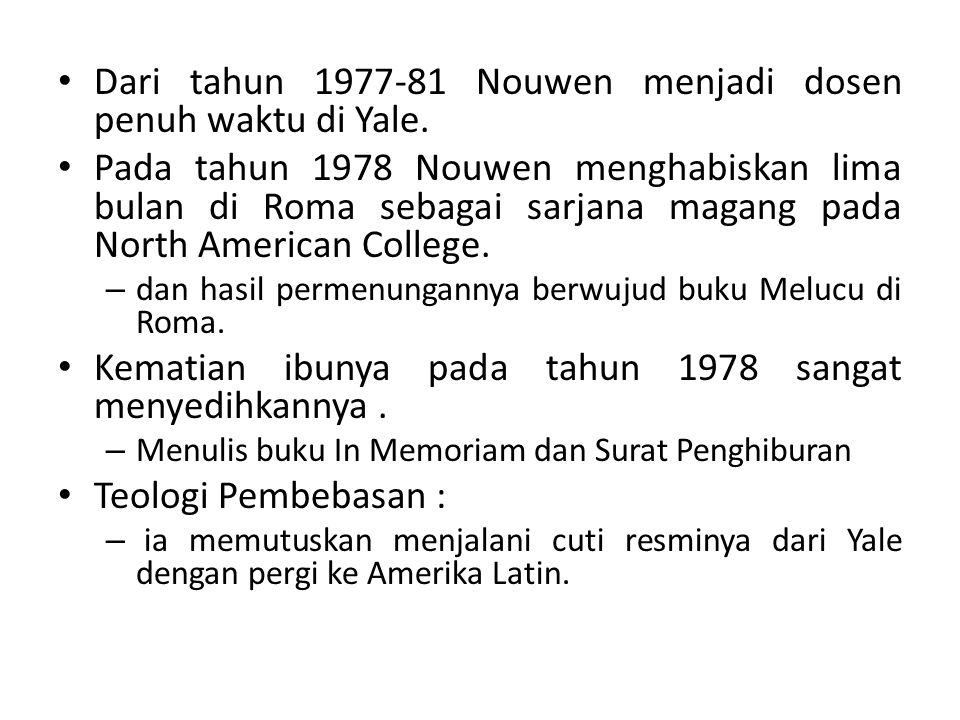 Dari tahun 1977-81 Nouwen menjadi dosen penuh waktu di Yale. Pada tahun 1978 Nouwen menghabiskan lima bulan di Roma sebagai sarjana magang pada North