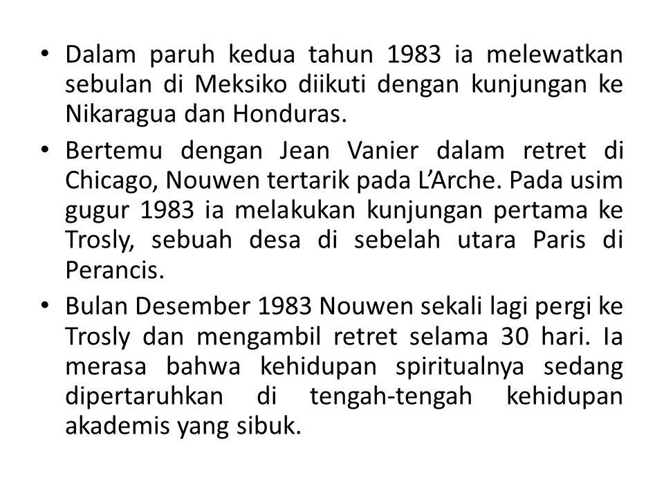 Dalam paruh kedua tahun 1983 ia melewatkan sebulan di Meksiko diikuti dengan kunjungan ke Nikaragua dan Honduras. Bertemu dengan Jean Vanier dalam ret