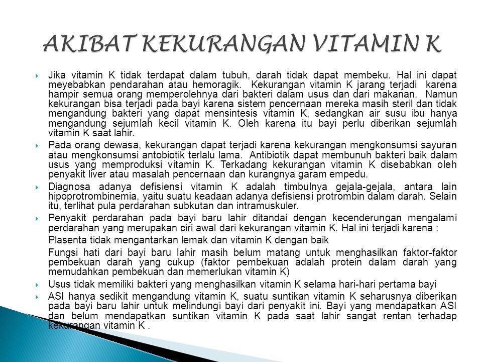  Jika vitamin K tidak terdapat dalam tubuh, darah tidak dapat membeku. Hal ini dapat meyebabkan pendarahan atau hemoragik. Kekurangan vitamin K jaran