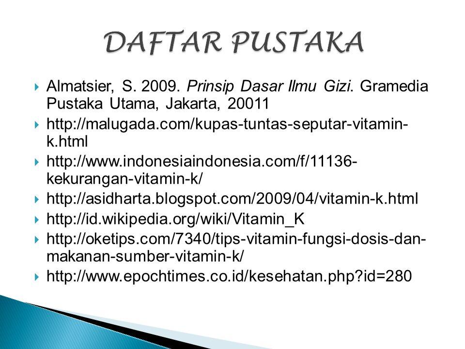  Almatsier, S. 2009. Prinsip Dasar Ilmu Gizi. Gramedia Pustaka Utama, Jakarta, 20011  http://malugada.com/kupas-tuntas-seputar-vitamin- k.html  htt