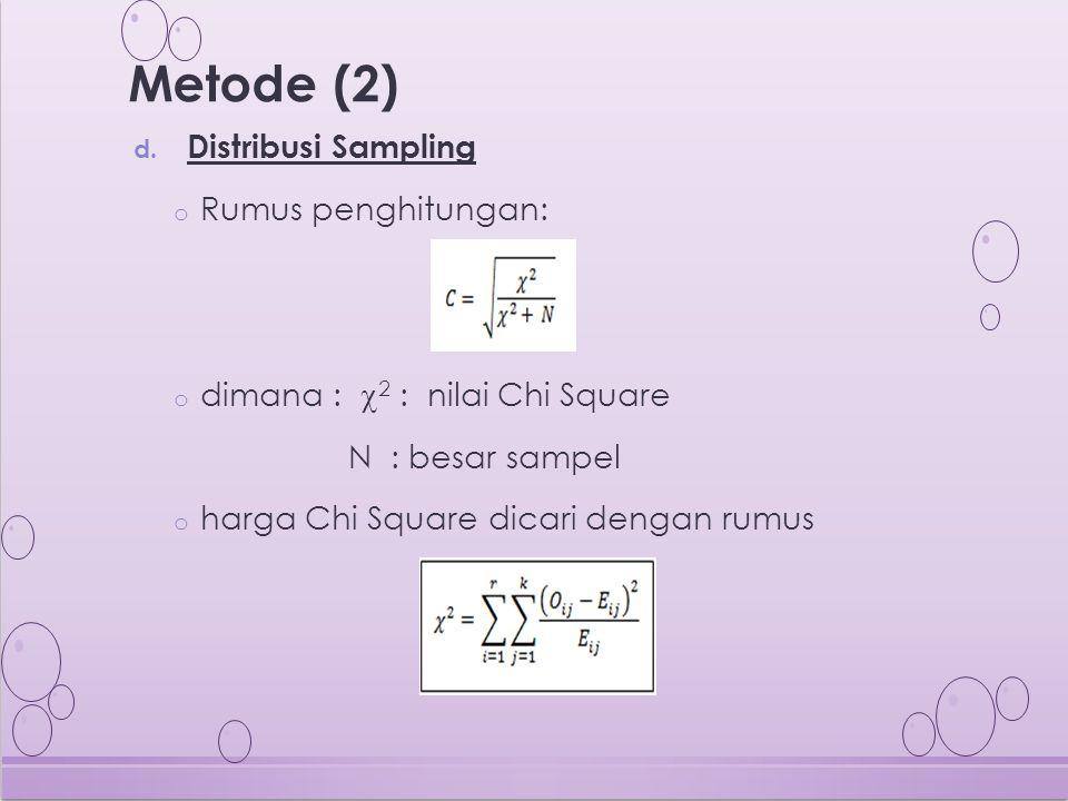 d. Distribusi Sampling o Rumus penghitungan: o dimana :  2 : nilai Chi Square N : besar sampel o harga Chi Square dicari dengan rumus Metode (2)