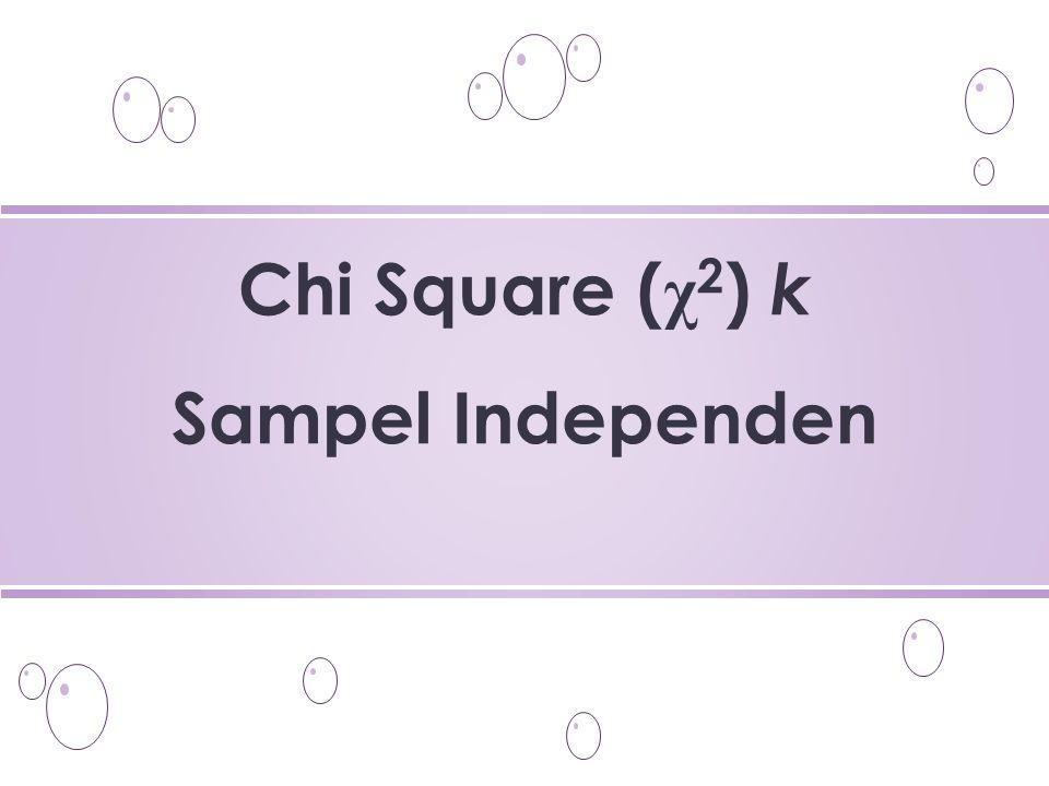 o Tes χ 2 dapat dipakai untuk menentukan signifikansi perbedaan– perbedaan antara k kelompok independen apabila data hasil penelitian yang kita miliki adalah frekuensi-frekuensi dalam kategori– kategori yang diskrit, baik nominal maupun ordinal.
