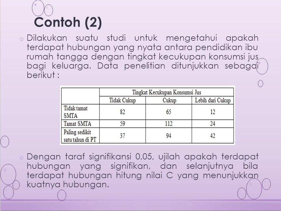 o Dilakukan suatu studi untuk mengetahui apakah terdapat hubungan yang nyata antara pendidikan ibu rumah tangga dengan tingkat kecukupan konsumsi jus bagi keluarga.