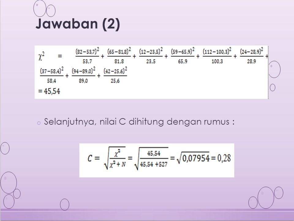 o Selanjutnya, nilai C dihitung dengan rumus : Jawaban (2)
