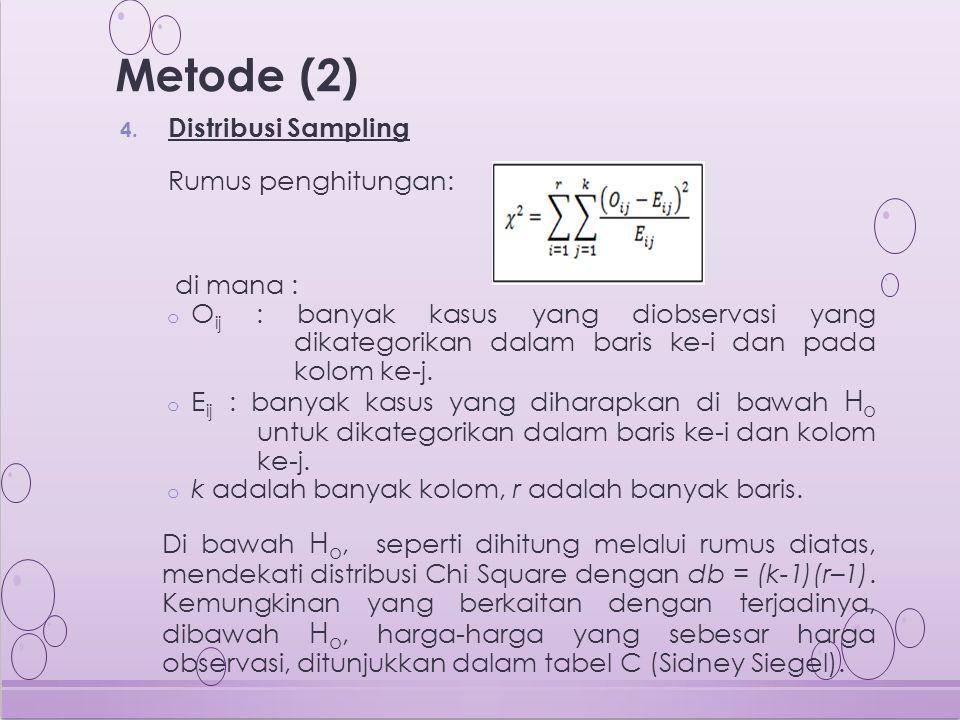 4. Distribusi Sampling Rumus penghitungan: di mana : o O ij : banyak kasus yang diobservasi yang dikategorikan dalam baris ke-i dan pada kolom ke-j. o