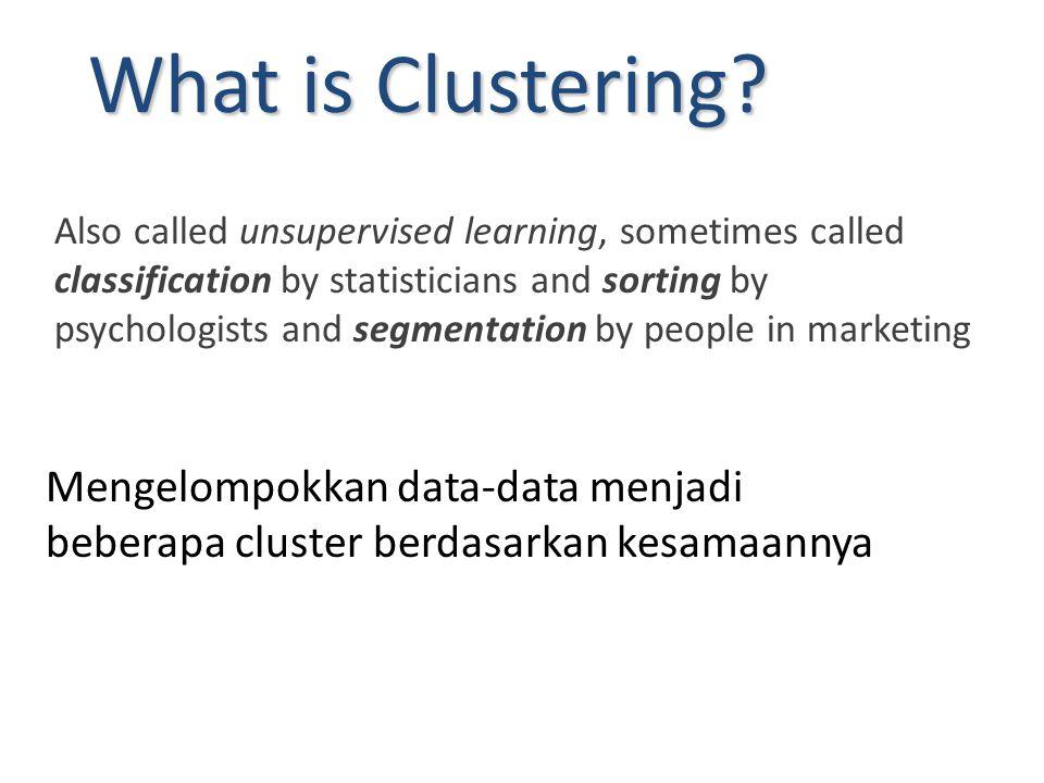 Mengelompokkan data-data menjadi beberapa cluster berdasarkan kesamaannya What is Clustering? Also called unsupervised learning, sometimes called clas