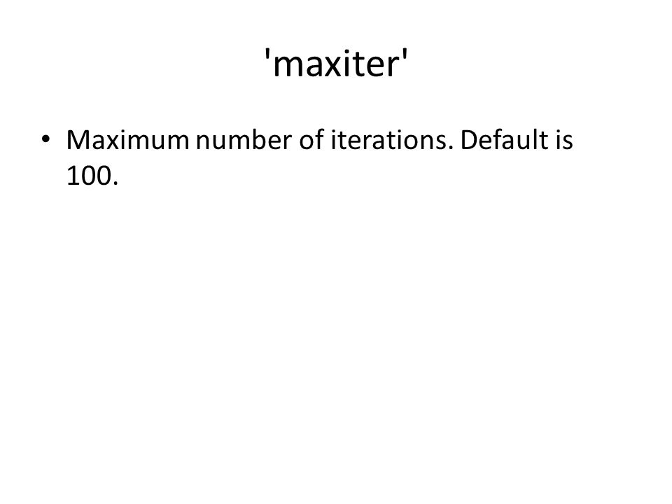 maxiter Maximum number of iterations. Default is 100.