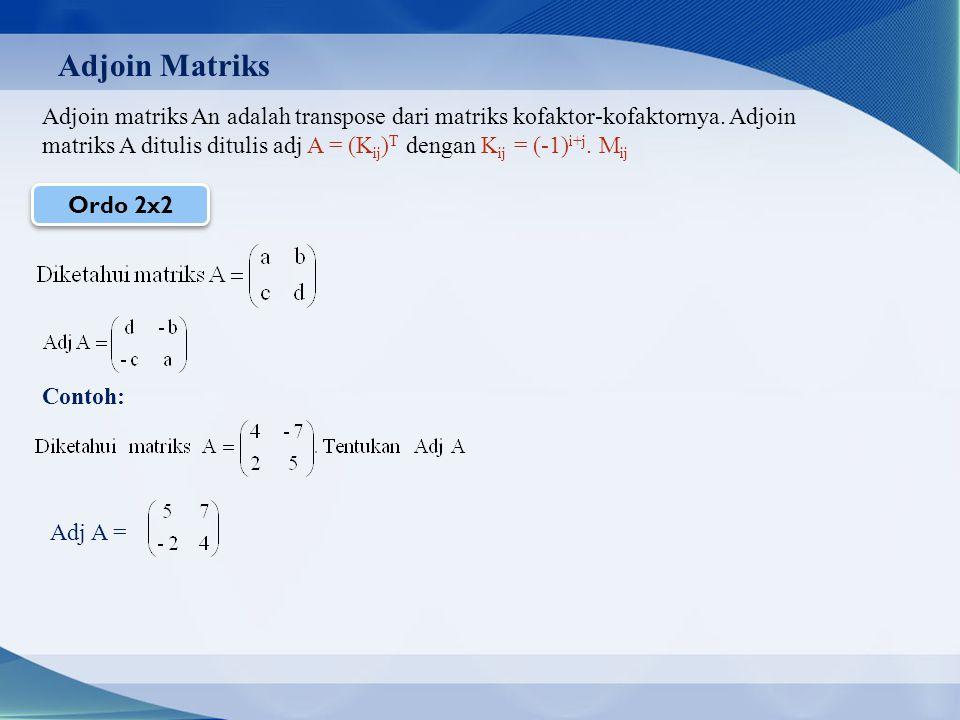 Adjoin Matriks Adjoin matriks An adalah transpose dari matriks kofaktor-kofaktornya.