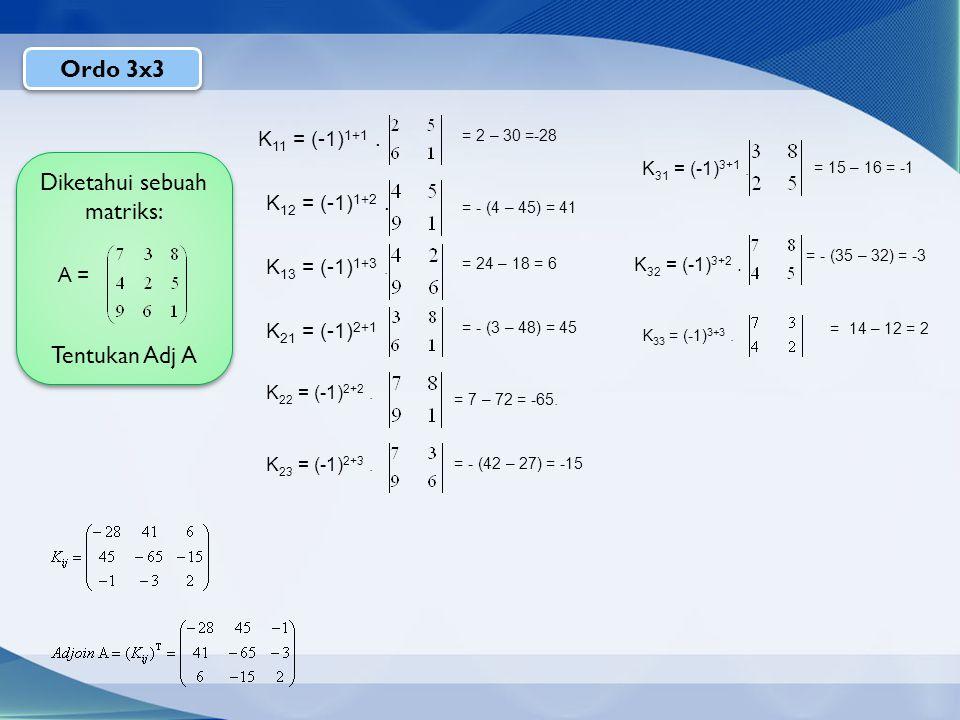 Ordo 3x3 K 11 = (-1) 1+1.= 2 – 30 =-28 K 13 = (-1) 1+3.