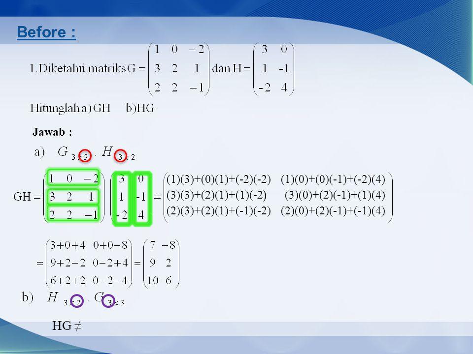 Before : Jawab : (1)(3)+(0)(1)+(-2)(-2)(1)(0)+(0)(-1)+(-2)(4) (3)(3)+(2)(1)+(1)(-2 ) (3)(0)+(2)(-1)+(1)(4) (2)(3)+(2)(1)+(-1)(-2)(2)(0)+(2)(-1)+(-1)(4) HG ≠