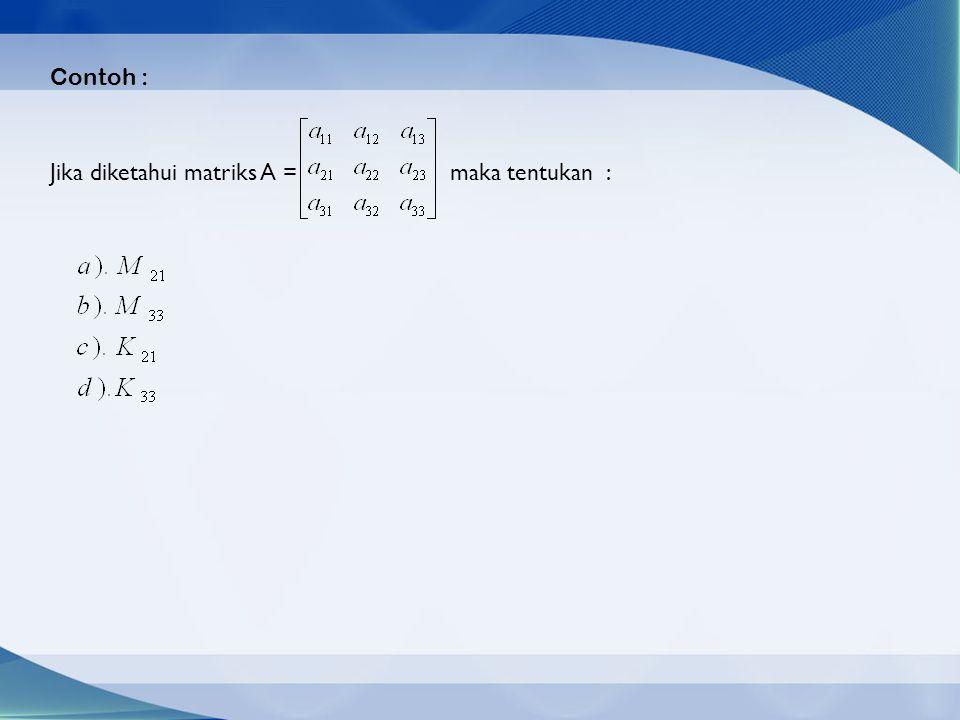 Jika diketahui matriks A = maka tentukan : Contoh :