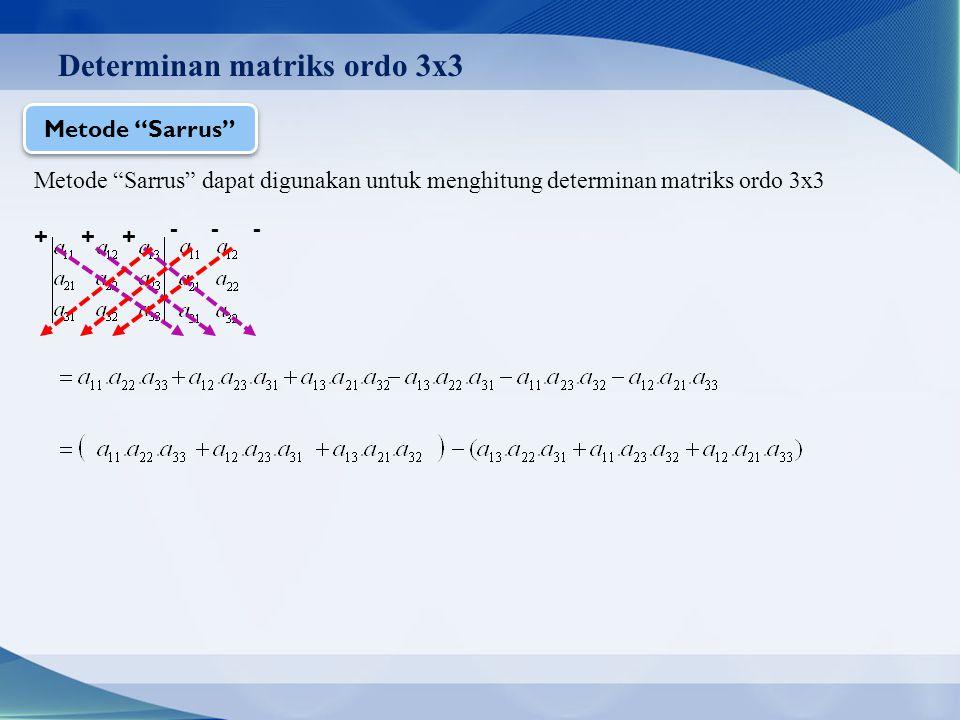 Determinan matriks ordo 3x3 Metode Sarrus Metode Sarrus dapat digunakan untuk menghitung determinan matriks ordo 3x3 + + + - - -