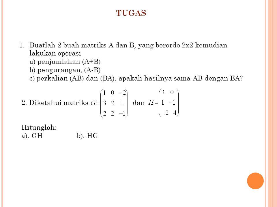 Sifat-sifat Perkalian Matriks Dengan Matriks Bila A, B dan C suatu matriks yang dapat dijumlahkan/ dikalikan maka berlaku sifat-sifat : Jika k dan m adalh bilangan real, serta A dan B matriks-matriks berordo mxn maka berlaku: 1.Tidak komutatif (A.B ≠BA ) 2.Assosiatif (A.B).C = A.