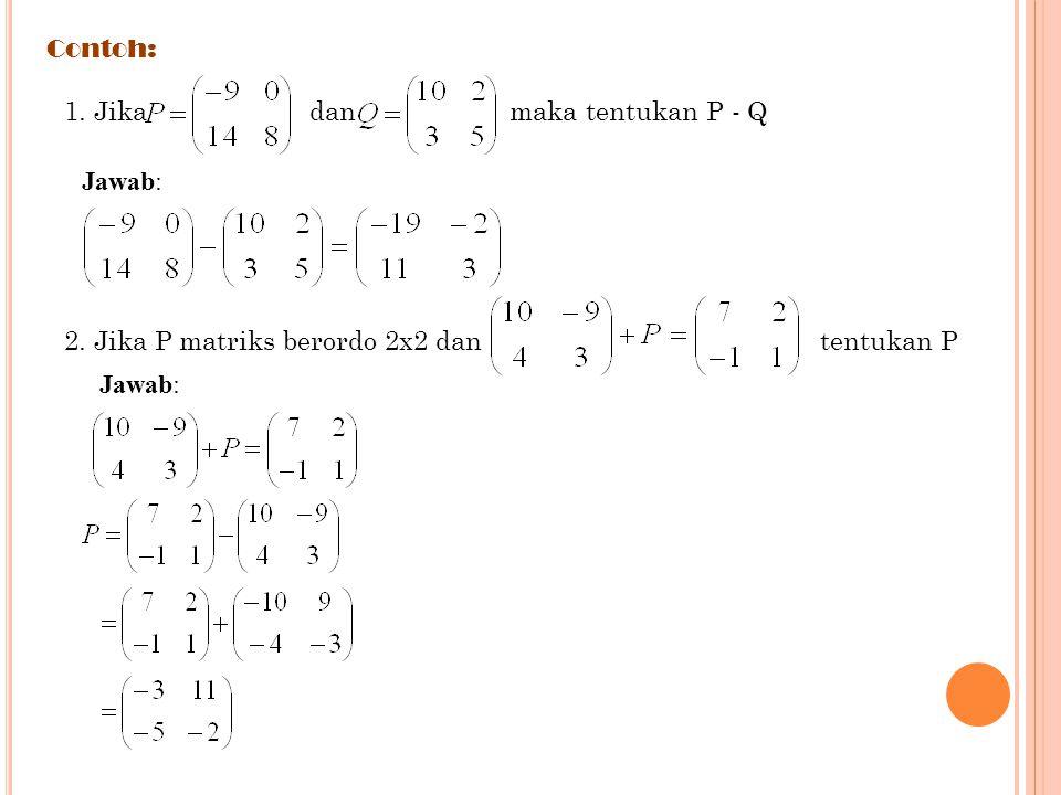 Sifat-sifat penjumlahan mariks antara lain sebagai berikut: Misalkan matriks P, Q, R adalah matriks berordo m x n maka a). P + Q = Q + P b). (P + Q) +