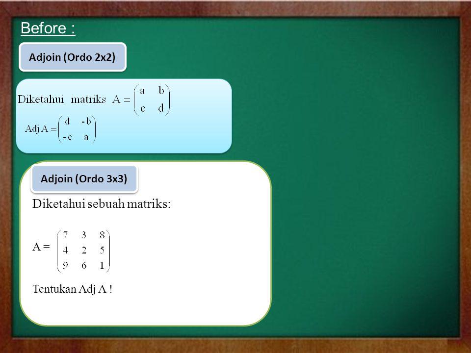 Before : Diketahui sebuah matriks: A = Tentukan Adj A ! Adjoin (Ordo 2x2) Adjoin (Ordo 3x3)