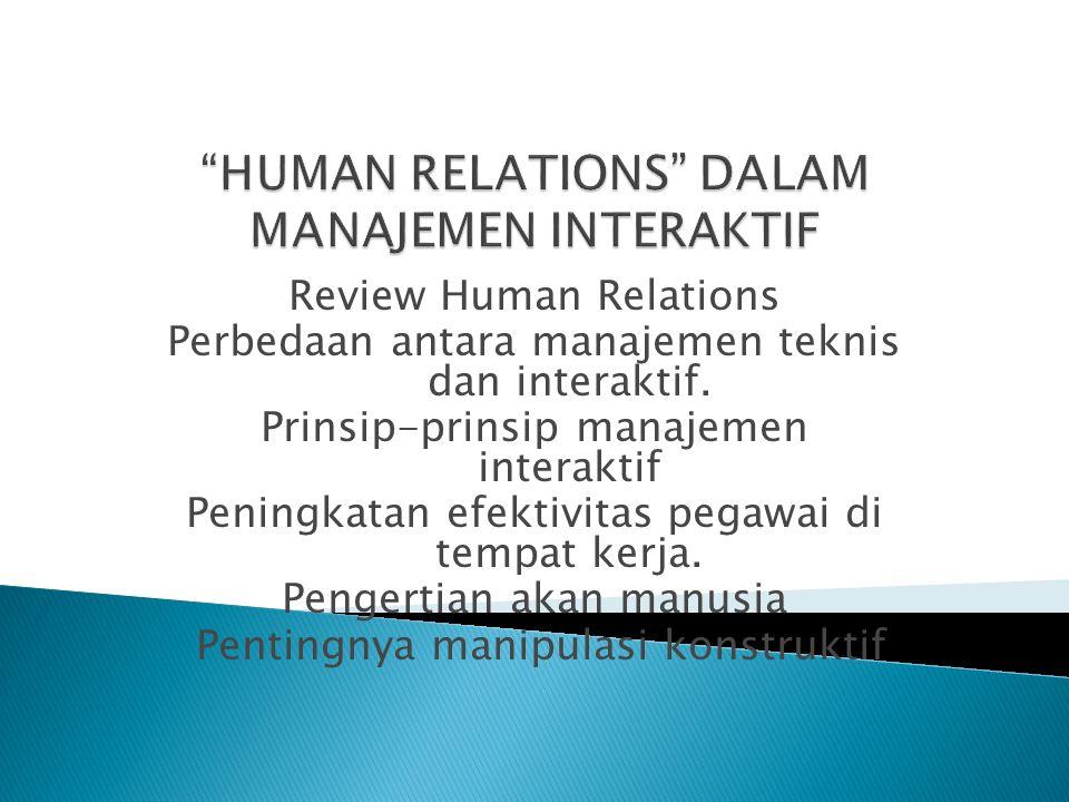 Review Human Relations Perbedaan antara manajemen teknis dan interaktif. Prinsip-prinsip manajemen interaktif Peningkatan efektivitas pegawai di tempa