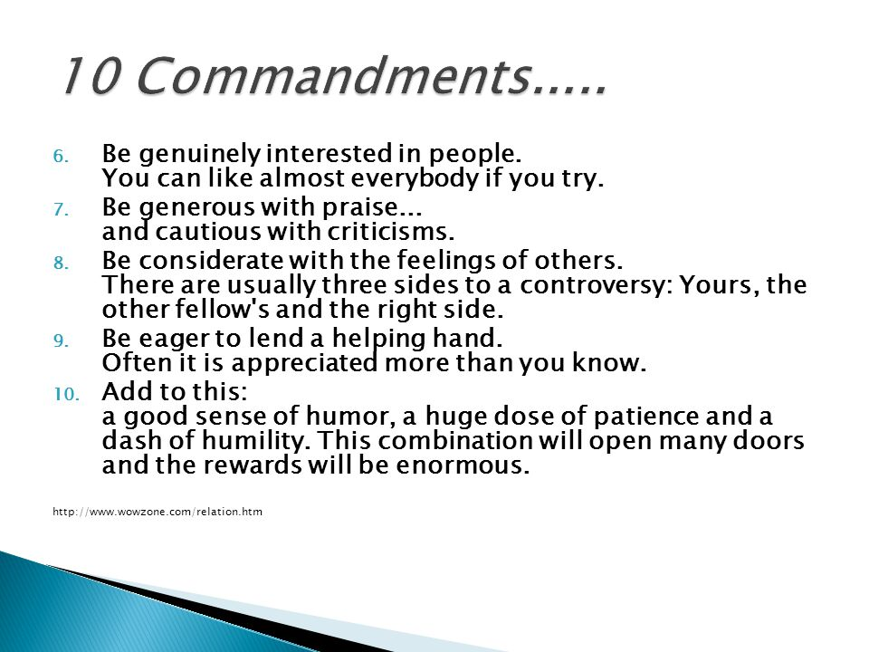 6.Be genuinely interested in people. You can like almost everybody if you try.
