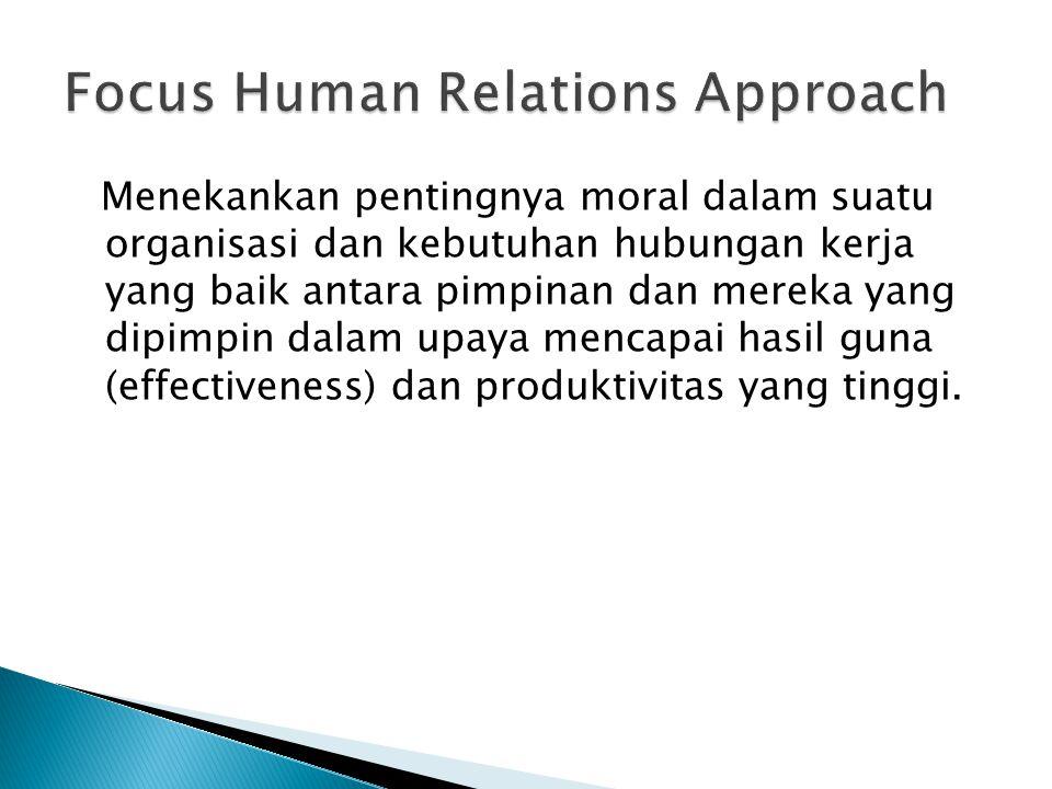 Menekankan pentingnya moral dalam suatu organisasi dan kebutuhan hubungan kerja yang baik antara pimpinan dan mereka yang dipimpin dalam upaya mencapa