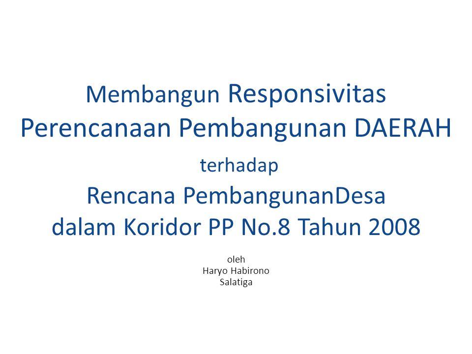 Membangun Responsivitas Perencanaan Pembangunan DAERAH terhadap Rencana PembangunanDesa dalam Koridor PP No.8 Tahun 2008 oleh Haryo Habirono Salatiga