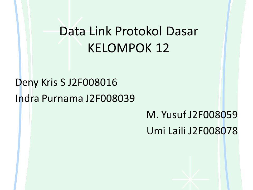Data Link Protokol Dasar KELOMPOK 12 Deny Kris S J2F008016 Indra Purnama J2F008039 M. Yusuf J2F008059 Umi Laili J2F008078