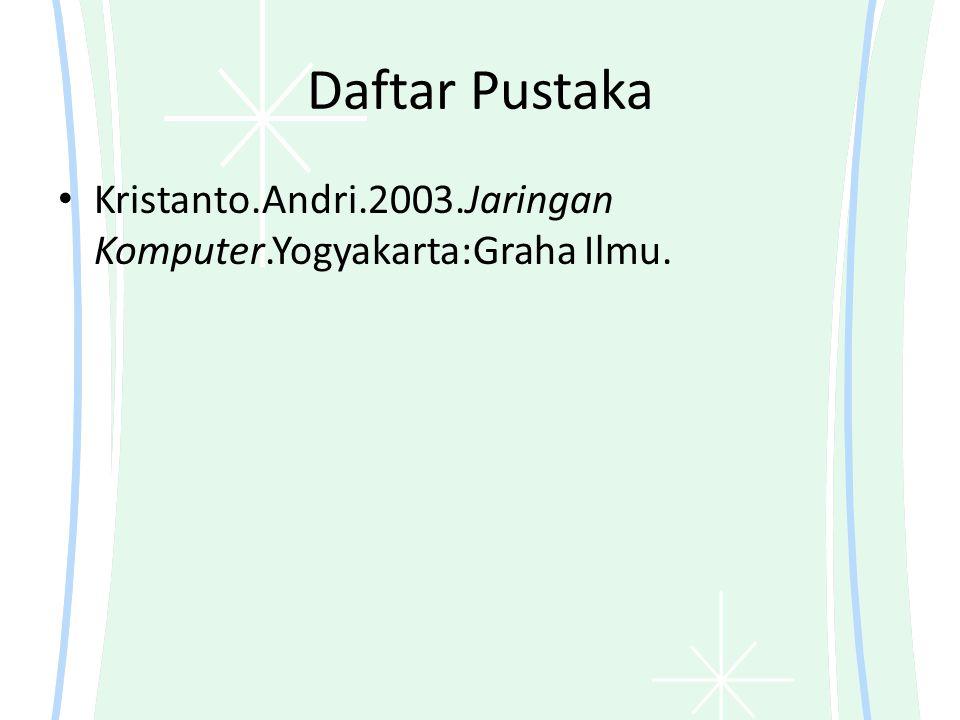 Daftar Pustaka Kristanto.Andri.2003.Jaringan Komputer.Yogyakarta:Graha Ilmu.
