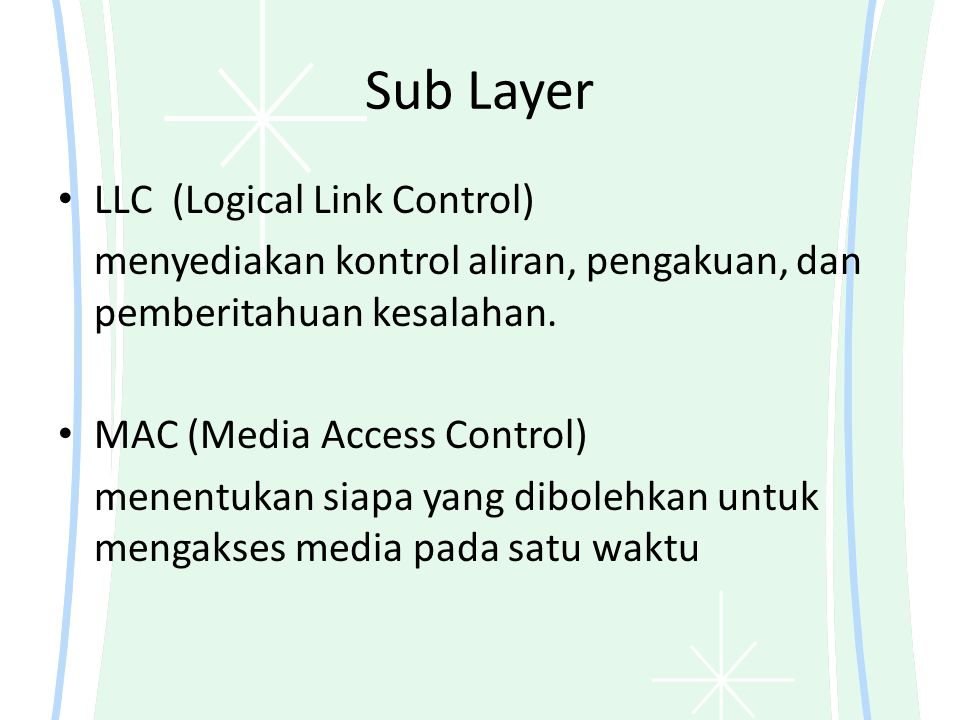 Sub Layer LLC (Logical Link Control) menyediakan kontrol aliran, pengakuan, dan pemberitahuan kesalahan. MAC (Media Access Control) menentukan siapa y