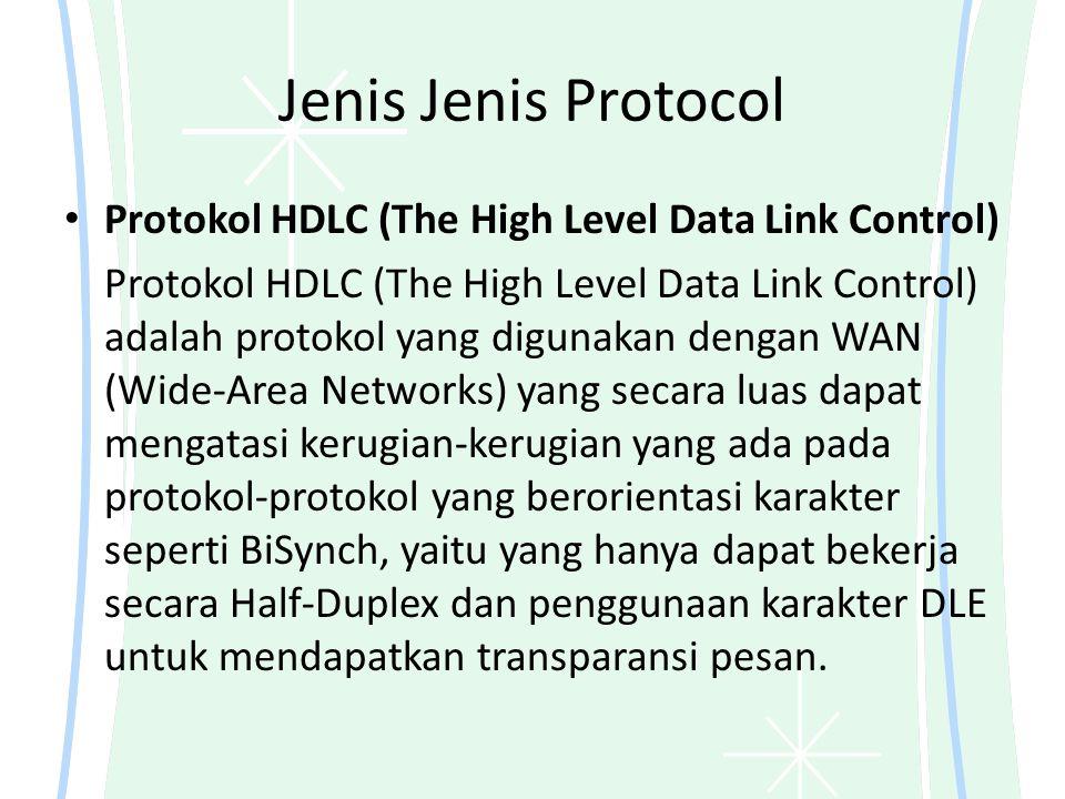 Jenis Jenis Protocol Protokol HDLC (The High Level Data Link Control) Protokol HDLC (The High Level Data Link Control) adalah protokol yang digunakan