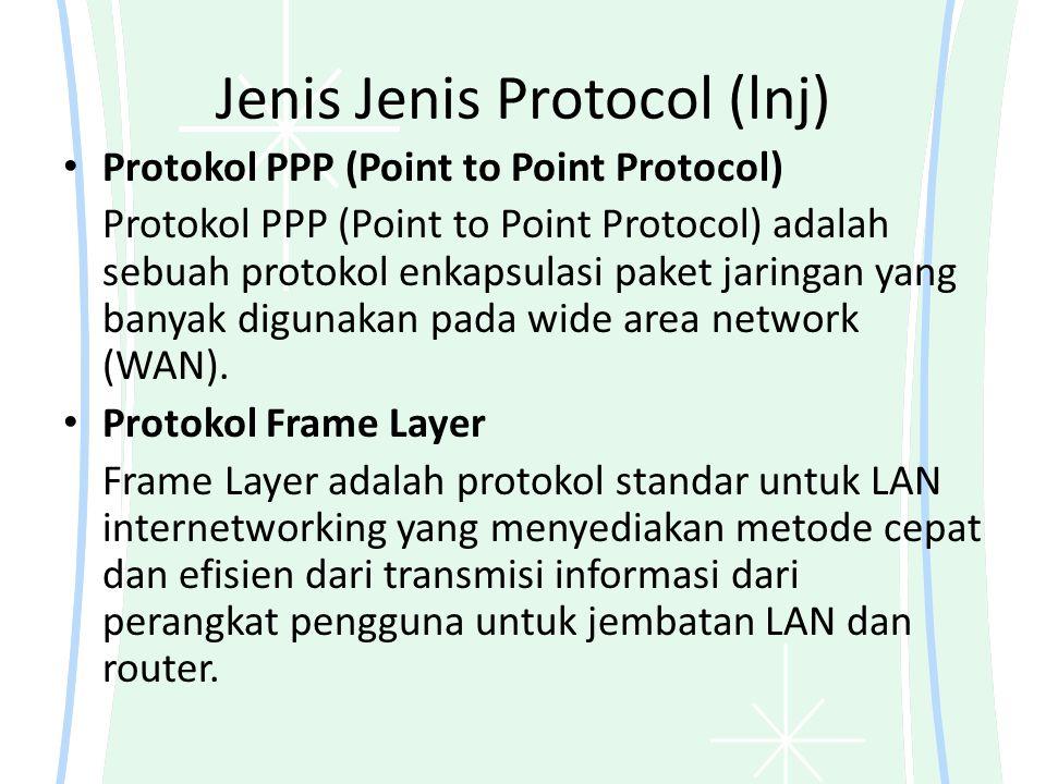 Jenis Jenis Protocol (lnj) Protokol PPP (Point to Point Protocol) Protokol PPP (Point to Point Protocol) adalah sebuah protokol enkapsulasi paket jari