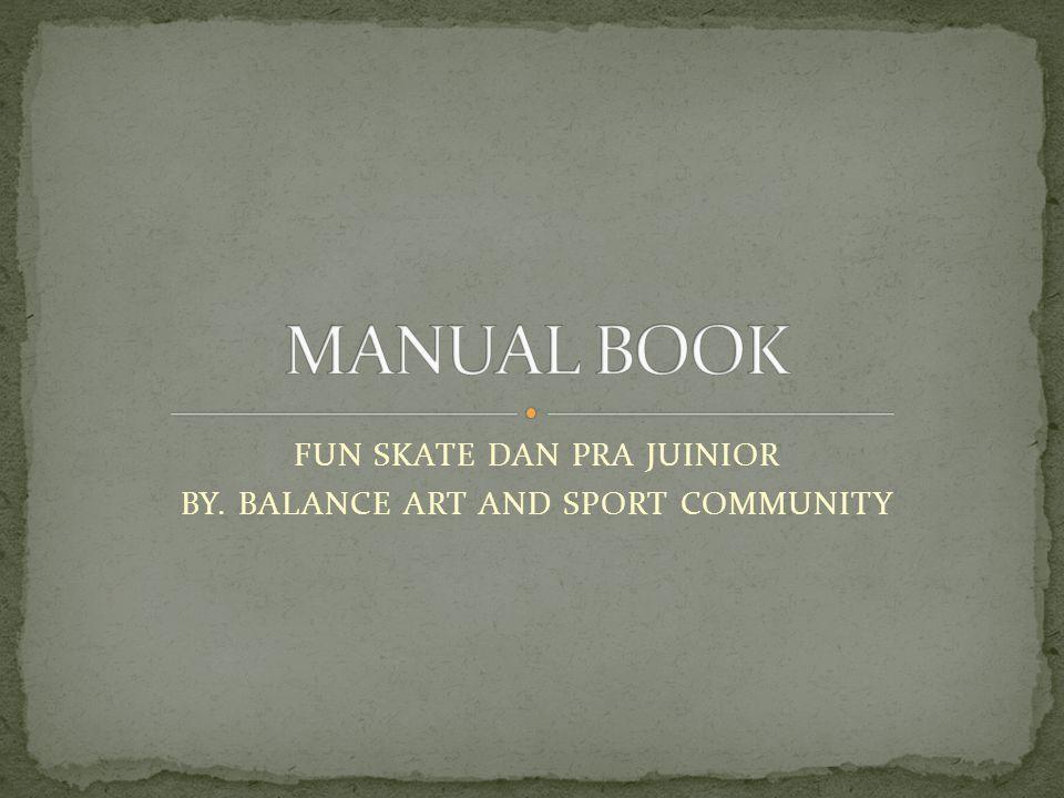 FUN SKATE DAN PRA JUINIOR BY. BALANCE ART AND SPORT COMMUNITY