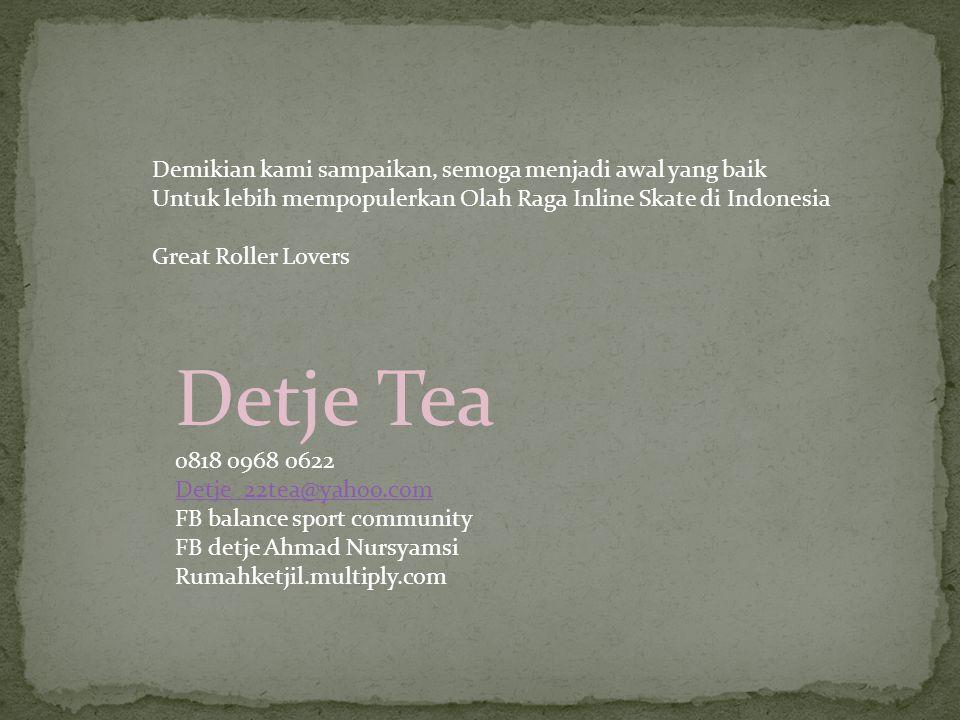 Demikian kami sampaikan, semoga menjadi awal yang baik Untuk lebih mempopulerkan Olah Raga Inline Skate di Indonesia Great Roller Lovers Detje Tea 081