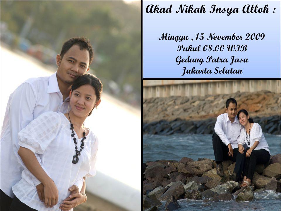 Akad Nikah Insya Alloh : Minggu, 15 November 2009 Pukul 08.00 WIB Gedung Patra Jasa Jakarta Selatan Akad Nikah Insya Alloh : Minggu, 15 November 2009
