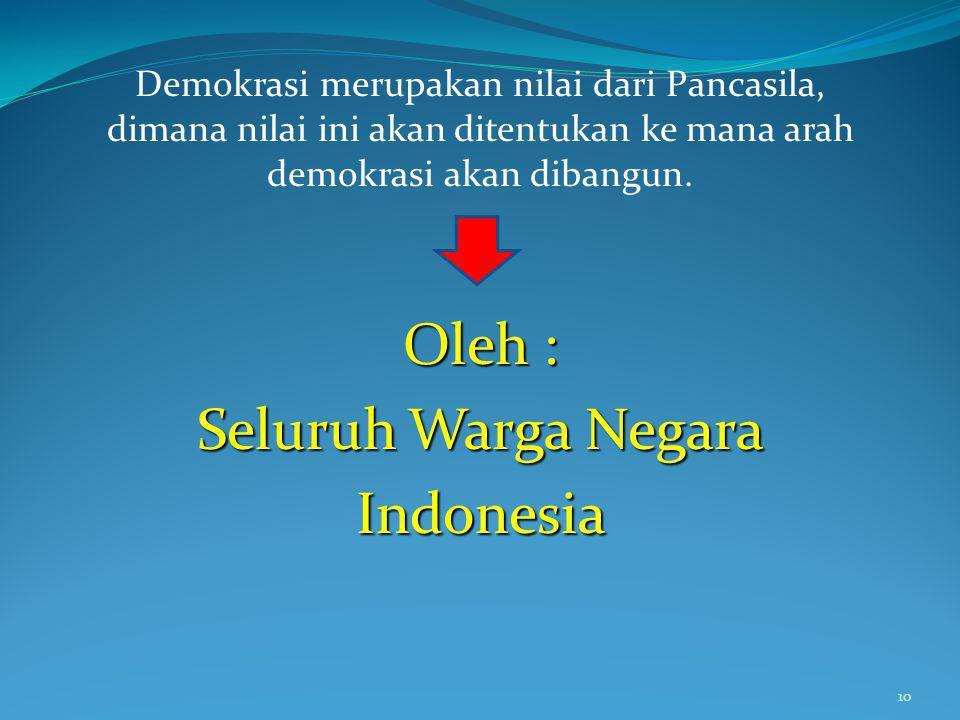 Demokrasi merupakan nilai dari Pancasila, dimana nilai ini akan ditentukan ke mana arah demokrasi akan dibangun. Oleh : Seluruh Warga Negara Indonesia