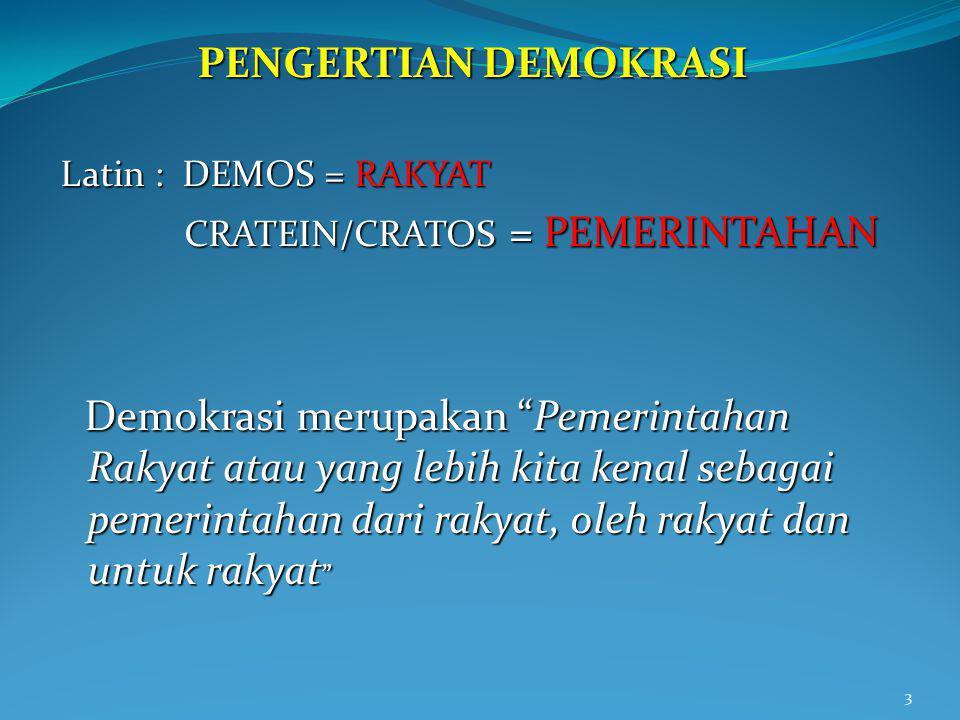 """PENGERTIAN DEMOKRASI Latin : DEMOS = RAKYAT Latin : DEMOS = RAKYAT CRATEIN/CRATOS = PEMERINTAHAN CRATEIN/CRATOS = PEMERINTAHAN Demokrasi merupakan """"Pe"""