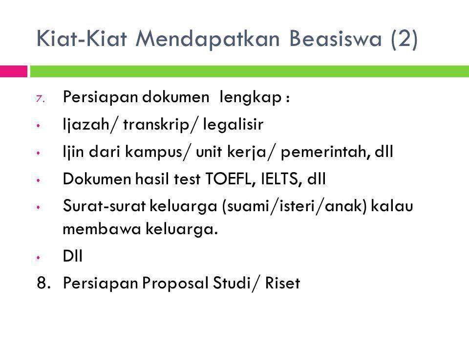 Kiat-Kiat Mendapatkan Beasiswa (2) 7. Persiapan dokumen lengkap : Ijazah/ transkrip/ legalisir Ijin dari kampus/ unit kerja/ pemerintah, dll Dokumen h