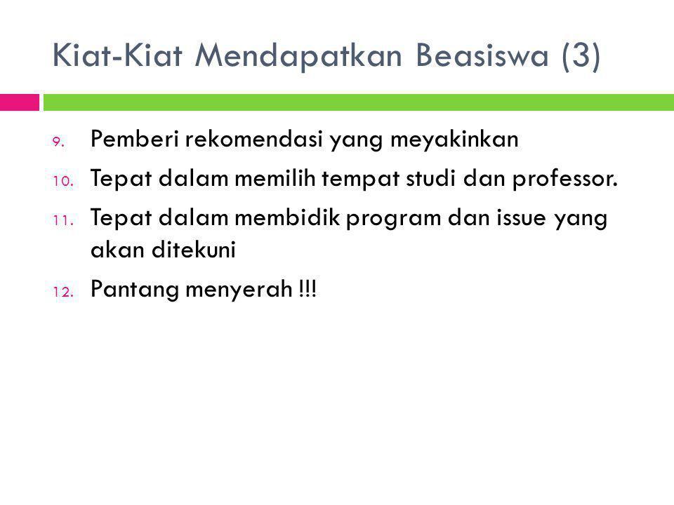 Kiat-Kiat Mendapatkan Beasiswa (3) 9. Pemberi rekomendasi yang meyakinkan 10. Tepat dalam memilih tempat studi dan professor. 11. Tepat dalam membidik