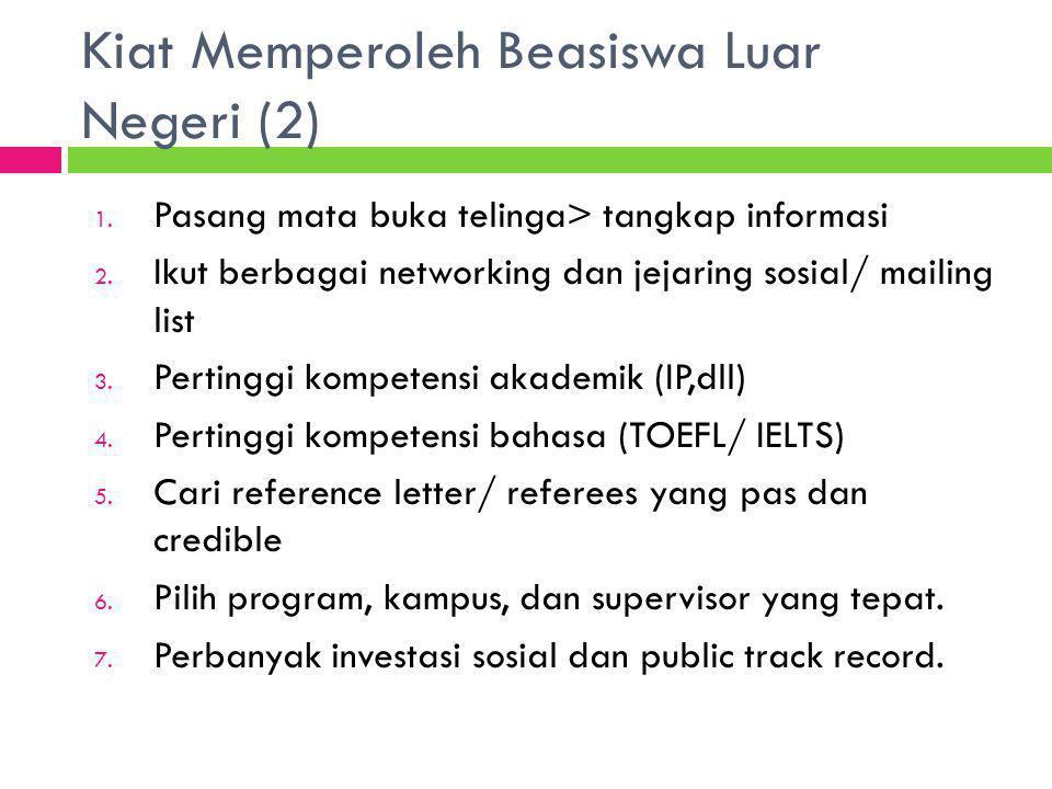 1. Pasang mata buka telinga> tangkap informasi 2. Ikut berbagai networking dan jejaring sosial/ mailing list 3. Pertinggi kompetensi akademik (IP,dll)