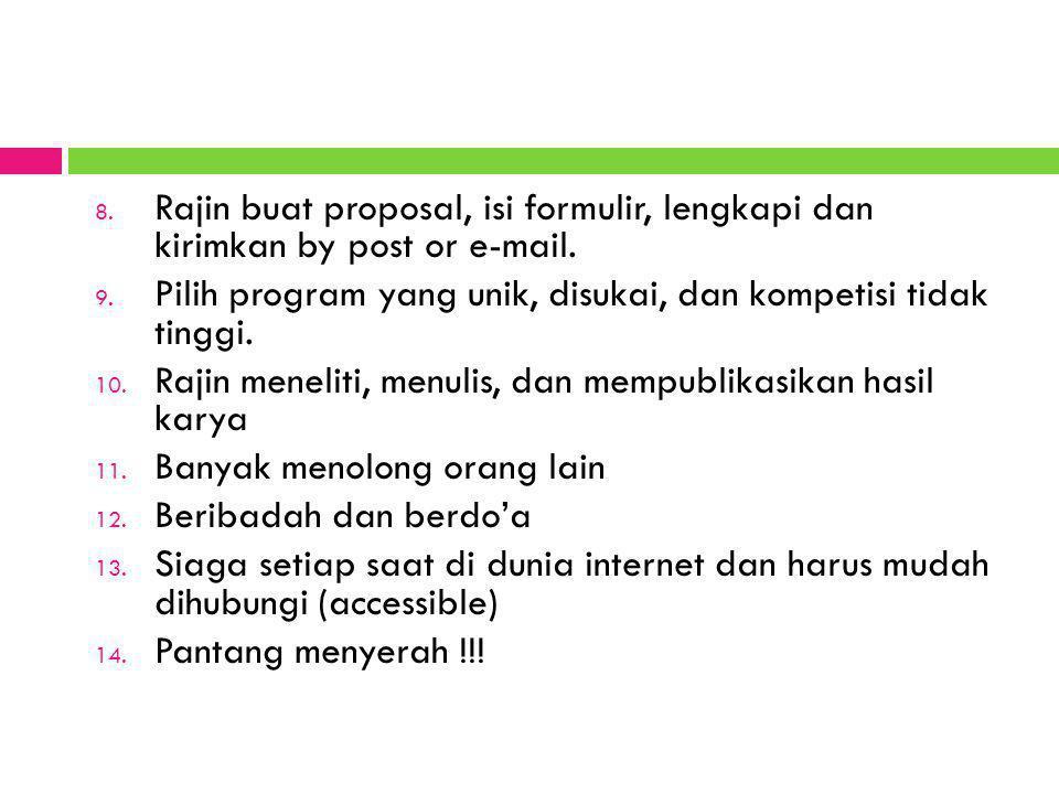 8. Rajin buat proposal, isi formulir, lengkapi dan kirimkan by post or e-mail. 9. Pilih program yang unik, disukai, dan kompetisi tidak tinggi. 10. Ra