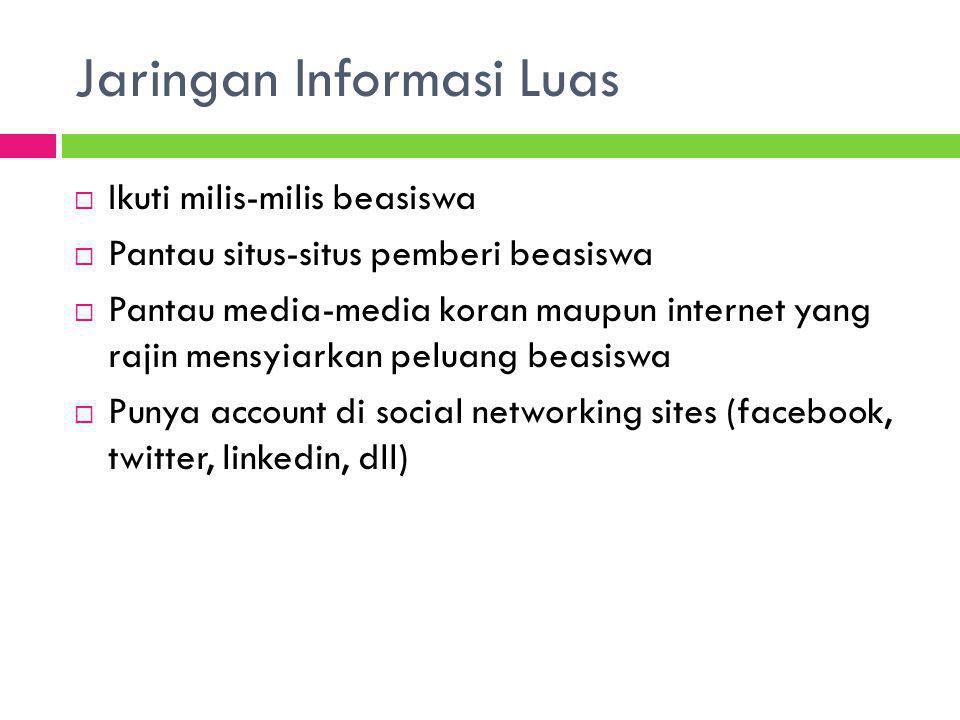 Jaringan Informasi Luas  Ikuti milis-milis beasiswa  Pantau situs-situs pemberi beasiswa  Pantau media-media koran maupun internet yang rajin mensy