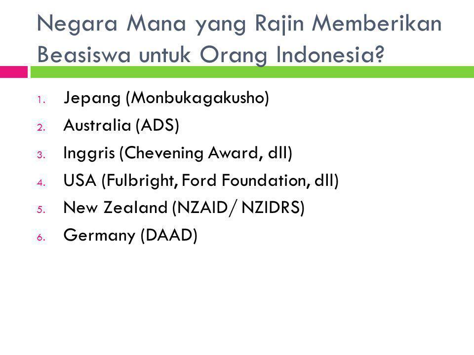 Negara Mana yang Rajin Memberikan Beasiswa untuk Orang Indonesia? 1. Jepang (Monbukagakusho) 2. Australia (ADS) 3. Inggris (Chevening Award, dll) 4. U