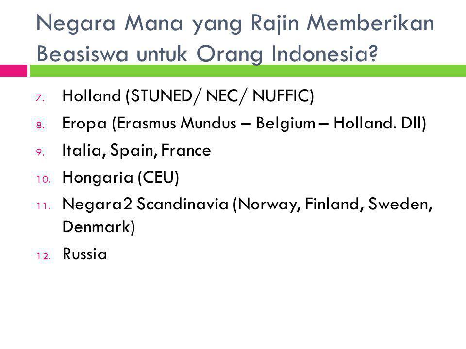 Negara Mana yang Rajin Memberikan Beasiswa untuk Orang Indonesia? 7. Holland (STUNED/ NEC/ NUFFIC) 8. Eropa (Erasmus Mundus – Belgium – Holland. Dll)