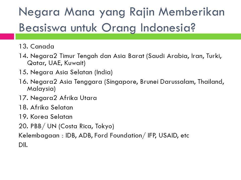 Negara Mana yang Rajin Memberikan Beasiswa untuk Orang Indonesia? 13. Canada 14. Negara2 Timur Tengah dan Asia Barat (Saudi Arabia, Iran, Turki, Qatar